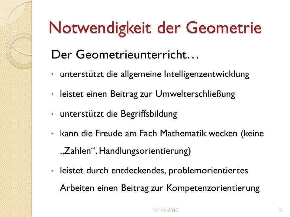 Notwendigkeit der Geometrie Der Geometrieunterricht… unterstützt die allgemeine Intelligenzentwicklung leistet einen Beitrag zur Umwelterschließung un