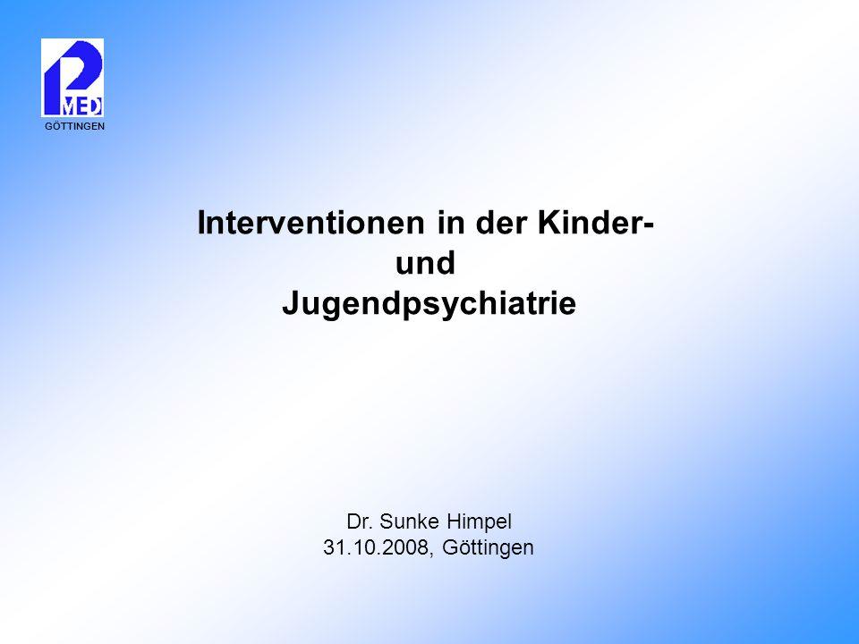 GÖTTINGEN Interventionen in der Kinder- und Jugendpsychiatrie Dr. Sunke Himpel 31.10.2008, Göttingen