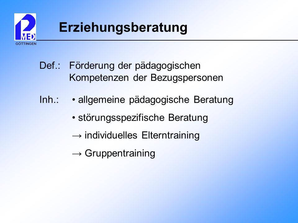 GÖTTINGEN Erziehungsberatung Def.: Förderung der pädagogischen Kompetenzen der Bezugspersonen Inh.: allgemeine pädagogische Beratung störungsspezifisc