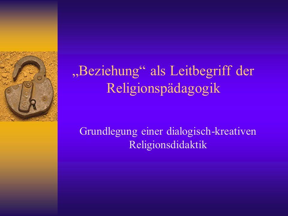 Beziehung als Leitbegriff der Religionspädagogik Grundlegung einer dialogisch-kreativen Religionsdidaktik