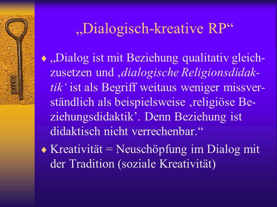 Dialogisch-kreative RP Dialog ist mit Beziehung qualitativ gleich- zusetzen und dialogische Religionsdidak- tik ist als Begriff weitaus weniger missve