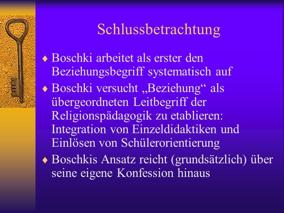 Schlussbetrachtung Boschki arbeitet als erster den Beziehungsbegriff systematisch auf Boschki versucht Beziehung als übergeordneten Leitbegriff der Re