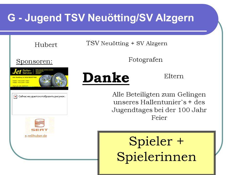 G - Jugend TSV Neuötting/SV Alzgern Danke Eltern Hubert TSV Neuötting + SV Alzgern Sponsoren: Alle Beteiligten zum Gelingen unseres Hallentunier`s + d