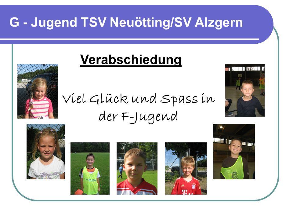 G - Jugend TSV Neuötting/SV Alzgern Verabschiedung Viel Glück und Spass in der F-Jugend