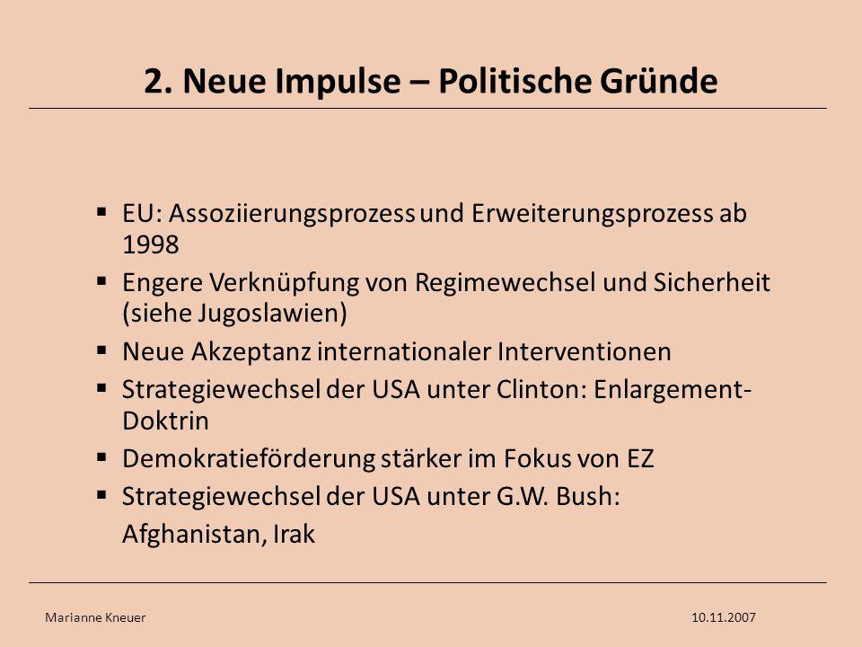 Marianne Kneuer10.11.2007 2. Neue Impulse – Politische Gründe EU: Assoziierungsprozess und Erweiterungsprozess ab 1998 Engere Verknüpfung von Regimewe