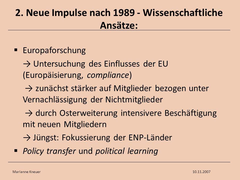 Marianne Kneuer10.11.2007 2. Neue Impulse nach 1989 - Wissenschaftliche Ansätze: Europaforschung Untersuchung des Einflusses der EU (Europäisierung, c
