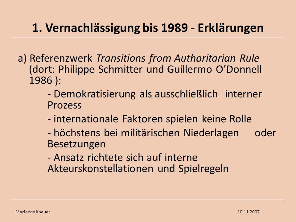Marianne Kneuer10.11.2007 1. Vernachlässigung bis 1989 - Erklärungen a) Referenzwerk Transitions from Authoritarian Rule (dort: Philippe Schmitter und