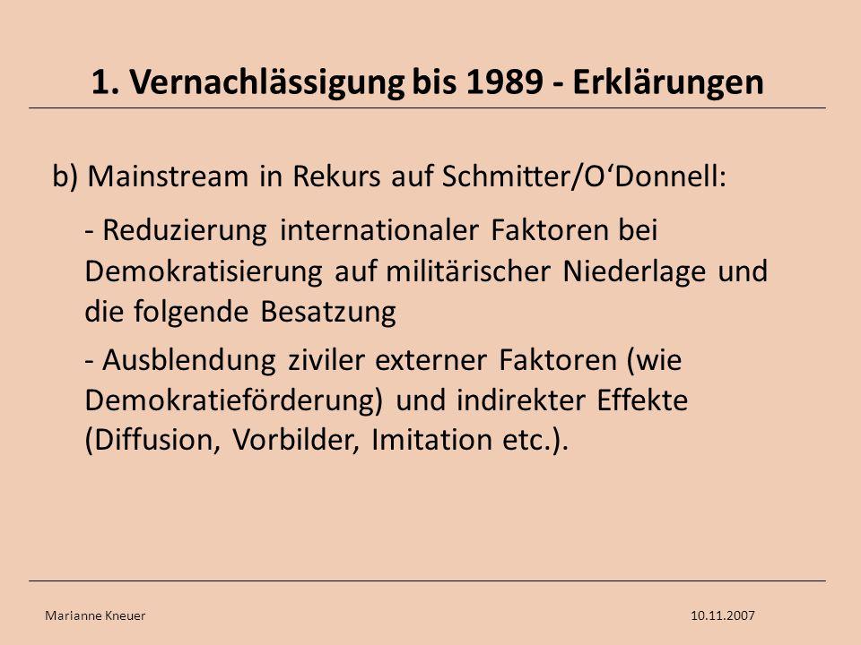 Marianne Kneuer10.11.2007 1. Vernachlässigung bis 1989 - Erklärungen b) Mainstream in Rekurs auf Schmitter/ODonnell: - Reduzierung internationaler Fak