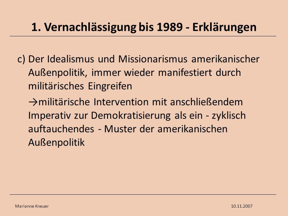 Marianne Kneuer10.11.2007 1. Vernachlässigung bis 1989 - Erklärungen c) Der Idealismus und Missionarismus amerikanischer Außenpolitik, immer wieder ma