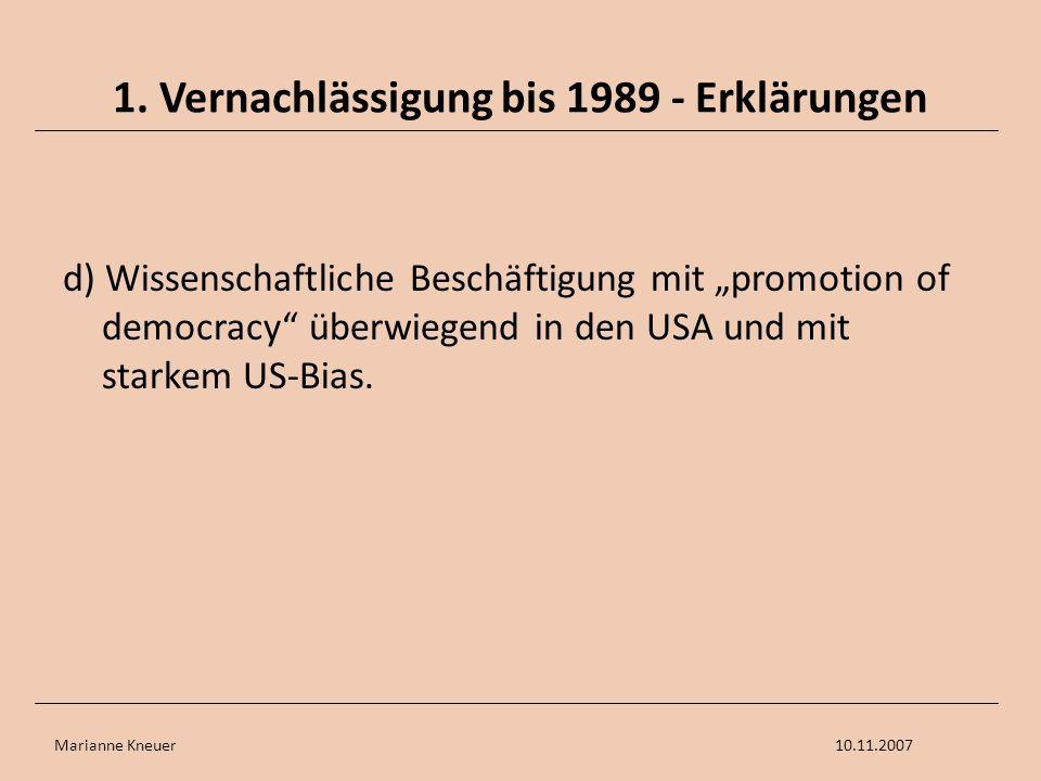 Marianne Kneuer10.11.2007 1. Vernachlässigung bis 1989 - Erklärungen d) Wissenschaftliche Beschäftigung mit promotion of democracy überwiegend in den