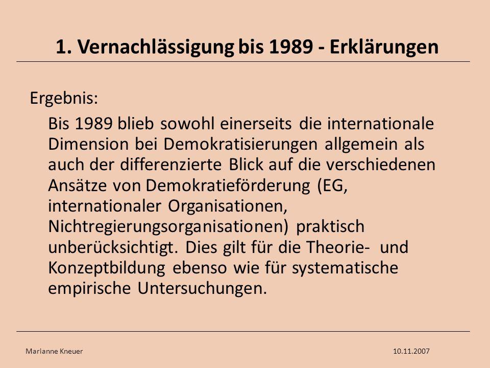 Marianne Kneuer10.11.2007 1. Vernachlässigung bis 1989 - Erklärungen Ergebnis: Bis 1989 blieb sowohl einerseits die internationale Dimension bei Demok