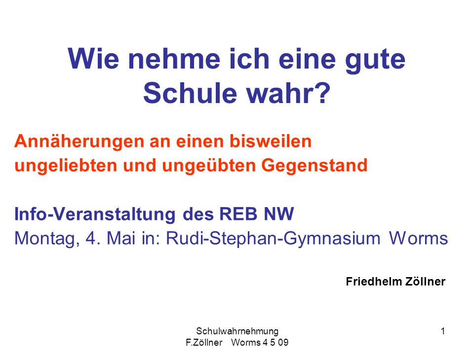 Schulwahrnehmung F.Zöllner Worms 4 5 09 2 Aufbau des Referates Auftrag Schulgesetz Eltern- und Schülerperspektive Wahrnehmungsformen Klima Motivation Lernzeit Stärken/ Schwächen Wie geht man in Schule miteinander um.