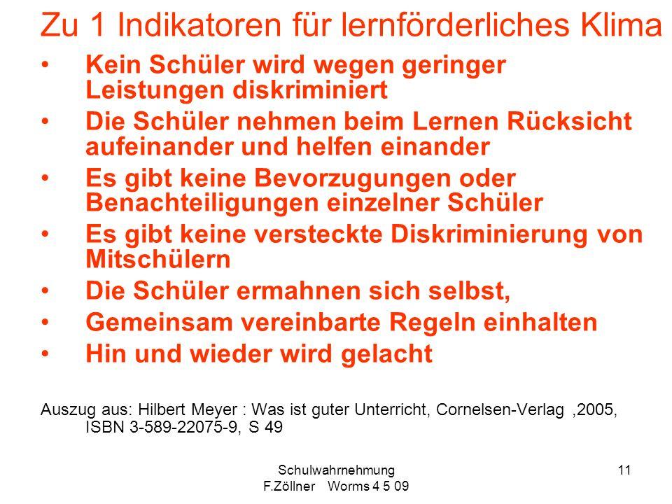 Schulwahrnehmung F.Zöllner Worms 4 5 09 11 Zu 1 Indikatoren für lernförderliches Klima Kein Schüler wird wegen geringer Leistungen diskriminiert Die S
