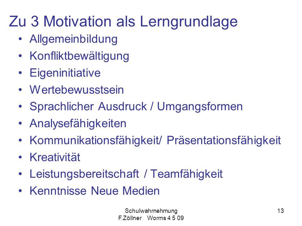 Schulwahrnehmung F.Zöllner Worms 4 5 09 13 Zu 3 Motivation als Lerngrundlage Allgemeinbildung Konfliktbewältigung Eigeninitiative Wertebewusstsein Spr