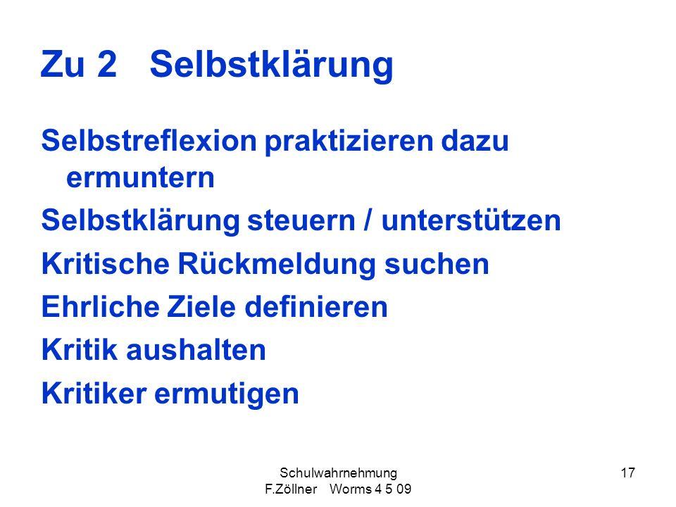 Schulwahrnehmung F.Zöllner Worms 4 5 09 17 Zu 2 Selbstklärung Selbstreflexion praktizieren dazu ermuntern Selbstklärung steuern / unterstützen Kritisc
