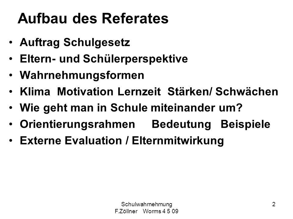 Schulwahrnehmung F.Zöllner Worms 4 5 09 2 Aufbau des Referates Auftrag Schulgesetz Eltern- und Schülerperspektive Wahrnehmungsformen Klima Motivation