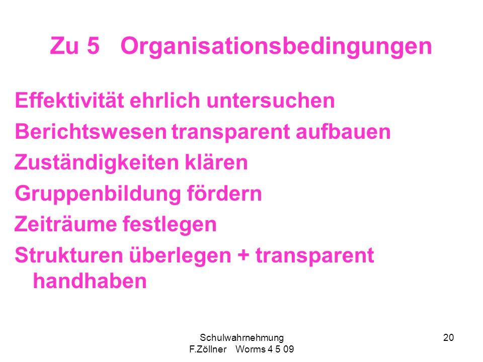 Schulwahrnehmung F.Zöllner Worms 4 5 09 20 Zu 5 Organisationsbedingungen Effektivität ehrlich untersuchen Berichtswesen transparent aufbauen Zuständig
