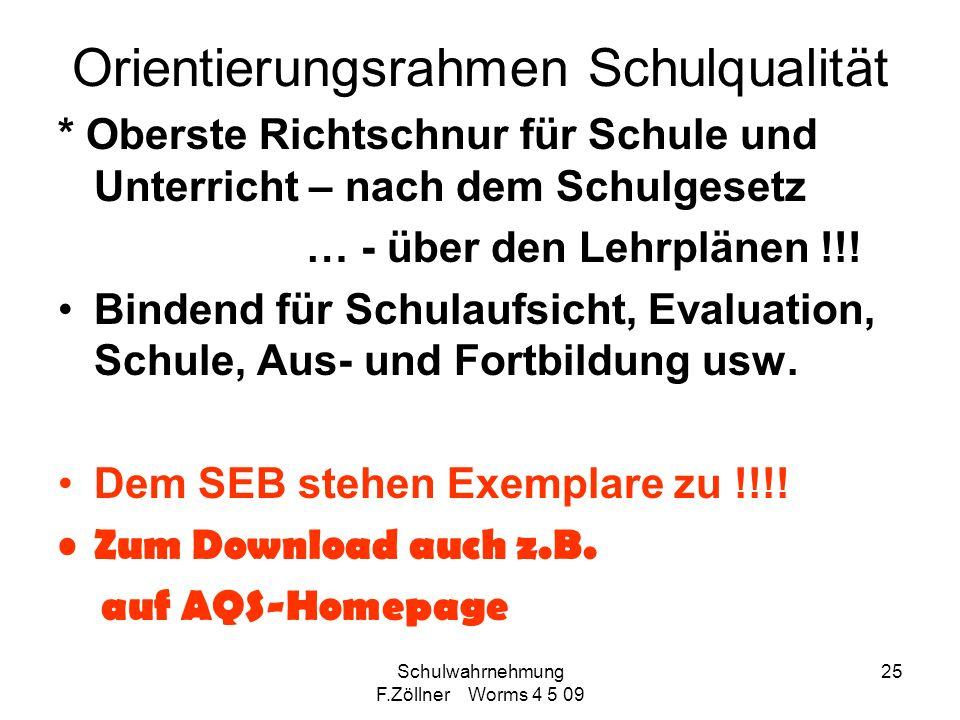 Schulwahrnehmung F.Zöllner Worms 4 5 09 25 Orientierungsrahmen Schulqualität * Oberste Richtschnur für Schule und Unterricht – nach dem Schulgesetz …