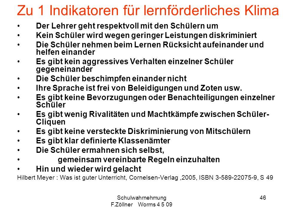 Schulwahrnehmung F.Zöllner Worms 4 5 09 46 Zu 1 Indikatoren für lernförderliches Klima Der Lehrer geht respektvoll mit den Schülern um Kein Schüler wi