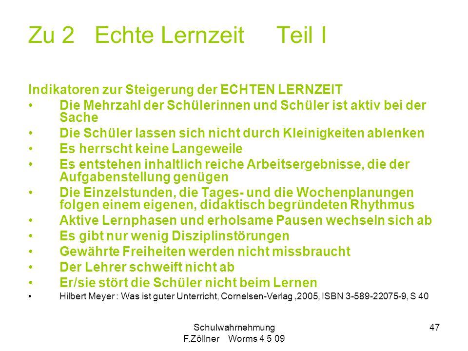 Schulwahrnehmung F.Zöllner Worms 4 5 09 47 Zu 2 Echte Lernzeit Teil I Indikatoren zur Steigerung der ECHTEN LERNZEIT Die Mehrzahl der Schülerinnen und