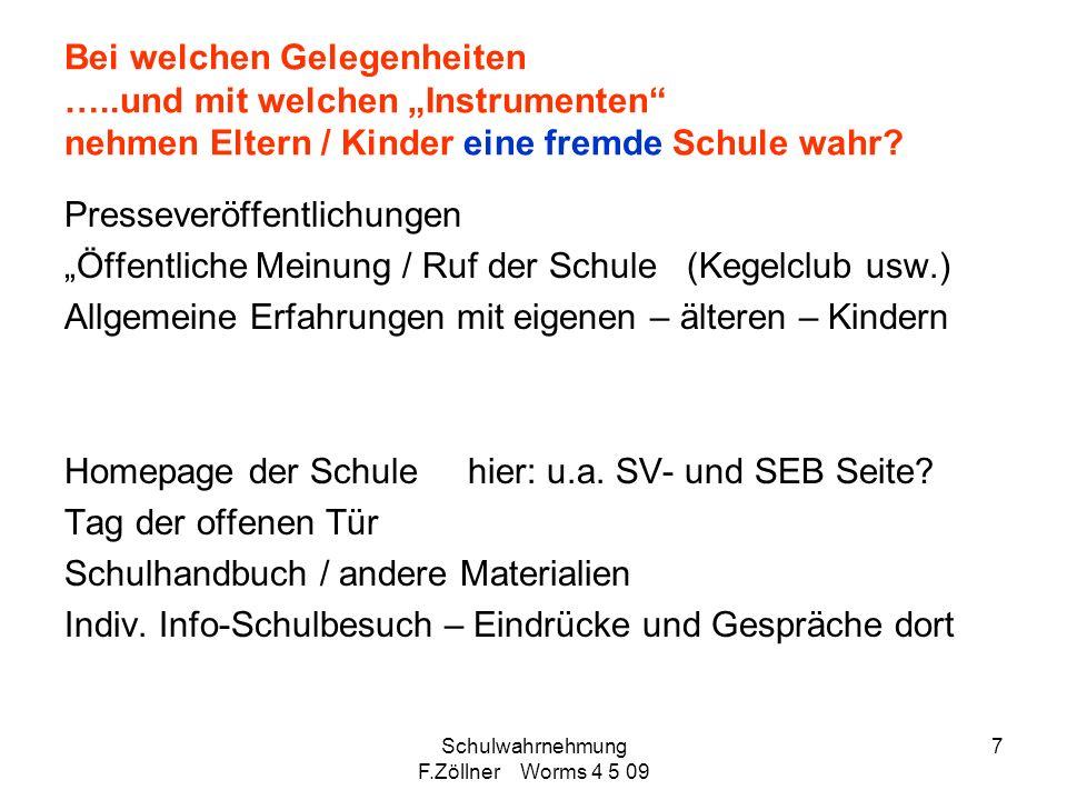 Schulwahrnehmung F.Zöllner Worms 4 5 09 7 Bei welchen Gelegenheiten …..und mit welchen Instrumenten nehmen Eltern / Kinder eine fremde Schule wahr? Pr
