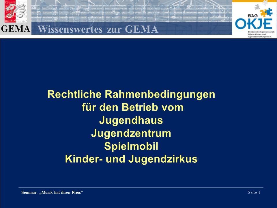 Seite 1 Wissenswertes zur GEMA Seminar: Musik hat ihren Preis Rechtliche Rahmenbedingungen für den Betrieb vom Jugendhaus Jugendzentrum Spielmobil Kin