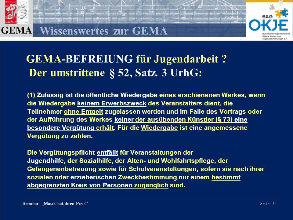 Seite 10 Wissenswertes zur GEMA Seminar: Musik hat ihren Preis (1) Zulässig ist die öffentliche Wiedergabe eines erschienenen Werkes, wenn die Wiederg