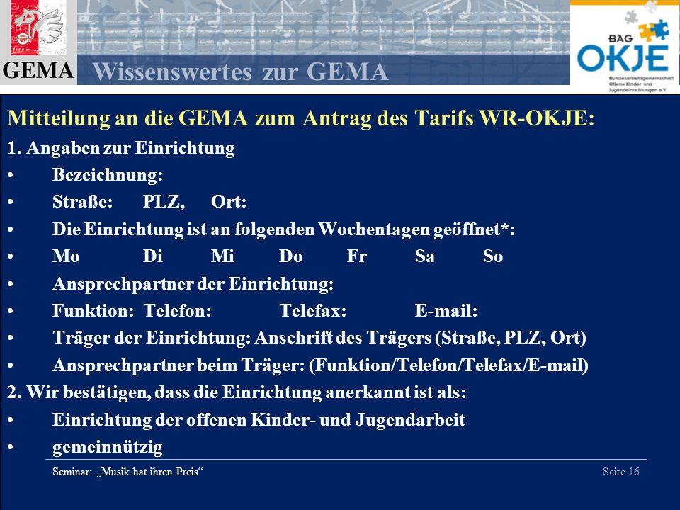Seite 16 Wissenswertes zur GEMA Seminar: Musik hat ihren Preis Mitteilung an die GEMA zum Antrag des Tarifs WR-OKJE: 1. Angaben zur Einrichtung Bezeic