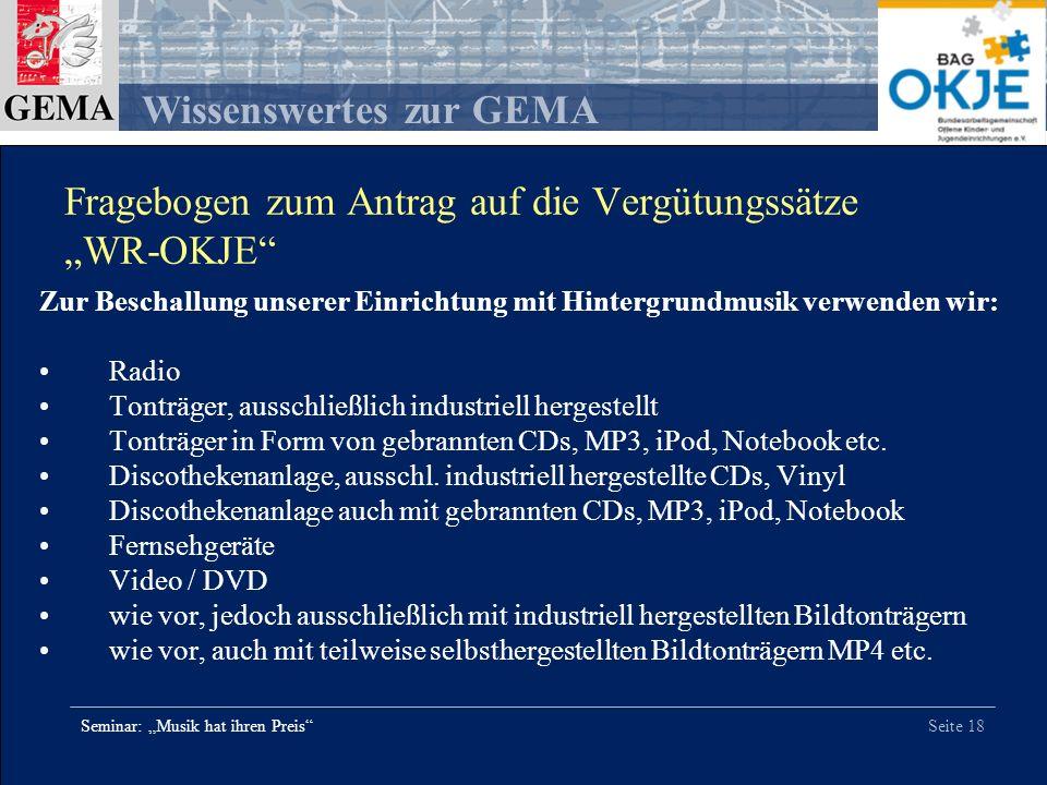 Seite 18 Wissenswertes zur GEMA Seminar: Musik hat ihren Preis Zur Beschallung unserer Einrichtung mit Hintergrundmusik verwenden wir: Radio Tonträger
