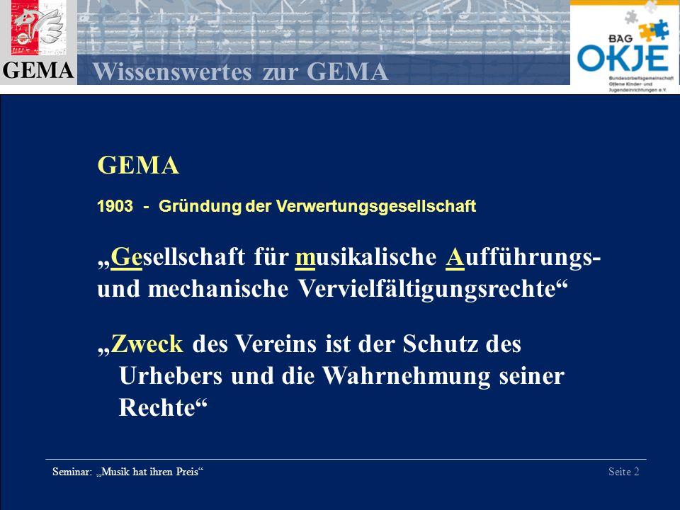 Seite 2 Wissenswertes zur GEMA Seminar: Musik hat ihren Preis GEMA 1903 - Gründung der Verwertungsgesellschaft Gesellschaft für musikalische Aufführun
