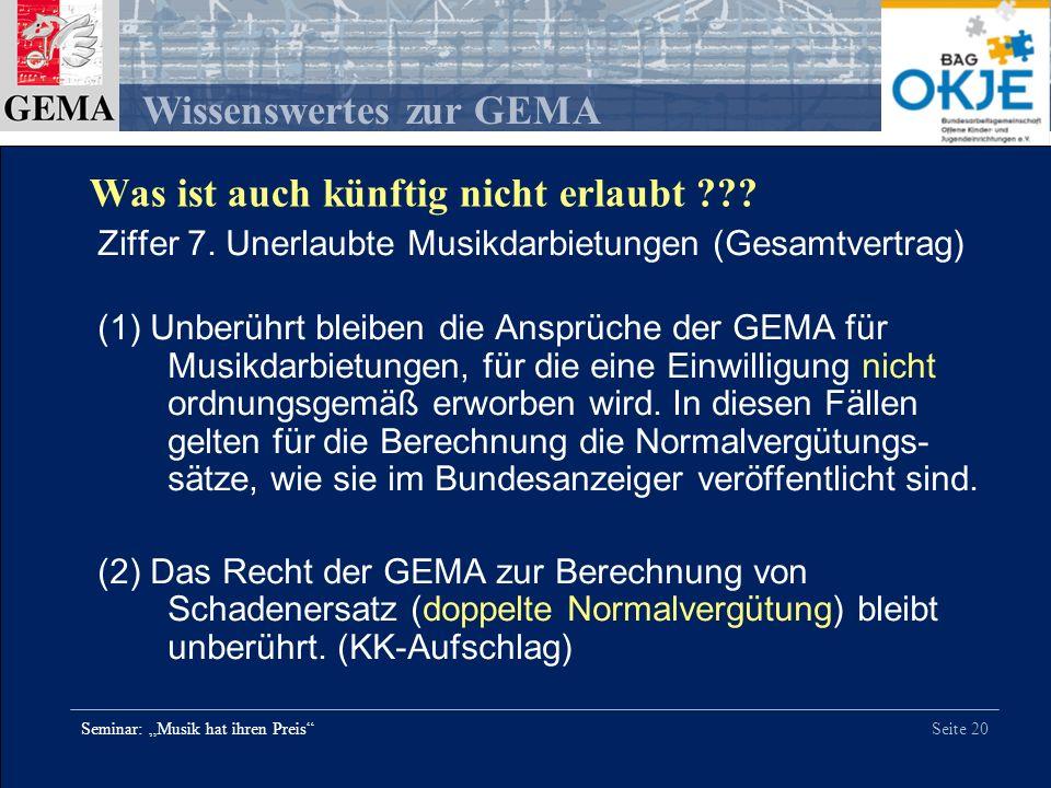 Seite 20 Wissenswertes zur GEMA Seminar: Musik hat ihren Preis Ziffer 7. Unerlaubte Musikdarbietungen (Gesamtvertrag) (1) Unberührt bleiben die Ansprü