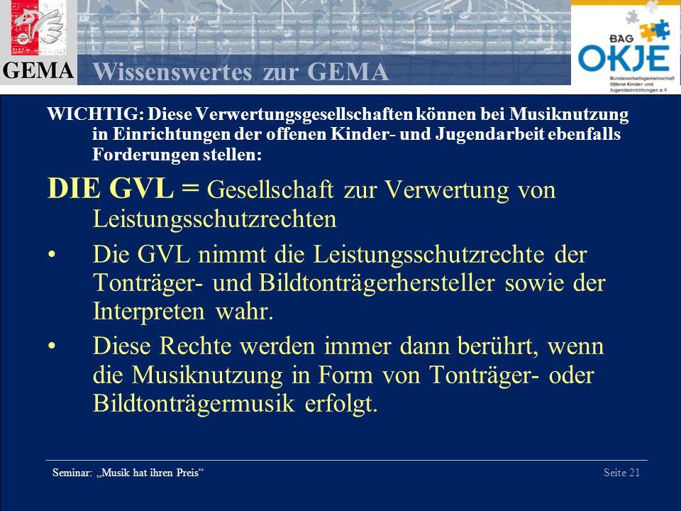 Seite 21 Wissenswertes zur GEMA Seminar: Musik hat ihren Preis WICHTIG: Diese Verwertungsgesellschaften können bei Musiknutzung in Einrichtungen der o