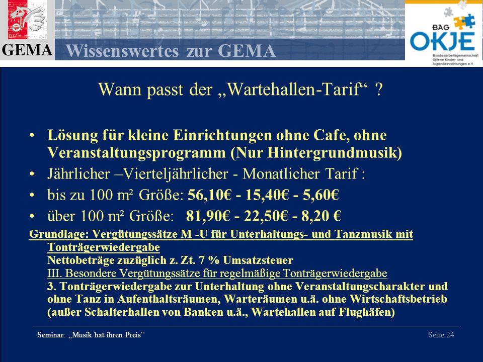Seite 24 Wissenswertes zur GEMA Seminar: Musik hat ihren Preis Wann passt der Wartehallen-Tarif ? Lösung für kleine Einrichtungen ohne Cafe, ohne Vera