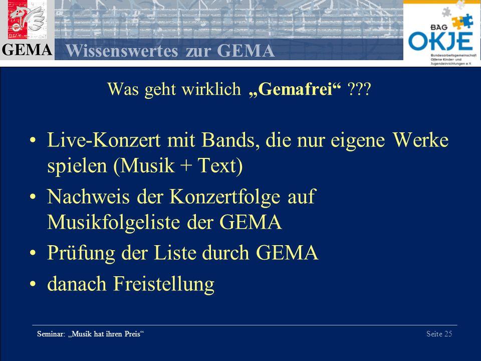 Seite 25 Wissenswertes zur GEMA Seminar: Musik hat ihren Preis Was geht wirklich Gemafrei ??? Live-Konzert mit Bands, die nur eigene Werke spielen (Mu