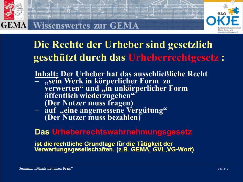 Seite 4 Wissenswertes zur GEMA Seminar: Musik hat ihren Preis Die GEMA ist die staatlich anerkannte Treuhänderin der Musikschaffenden und verwaltet deren Nutzungsrechte Die GEMA ist eine Verwertungsgesellschaft.