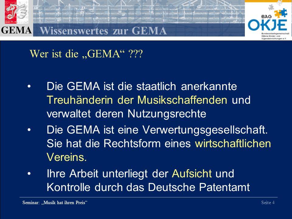 Seite 5 Wissenswertes zur GEMA Seminar: Musik hat ihren Preis GEMA Vermittlerin Lizenz- zahlung Musiknutzer Tantiemen Komponisten, Textdichter, Verleger Die Aufgaben der GEMA