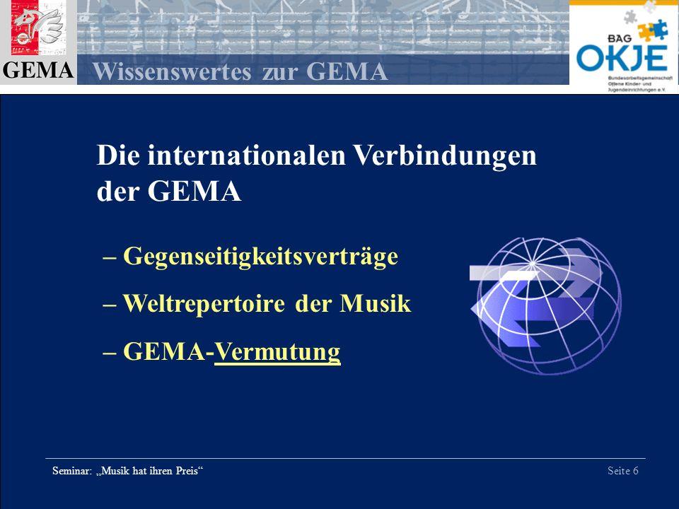 Seite 6 Wissenswertes zur GEMA Seminar: Musik hat ihren Preis Die internationalen Verbindungen der GEMA – Gegenseitigkeitsverträge – Weltrepertoire de