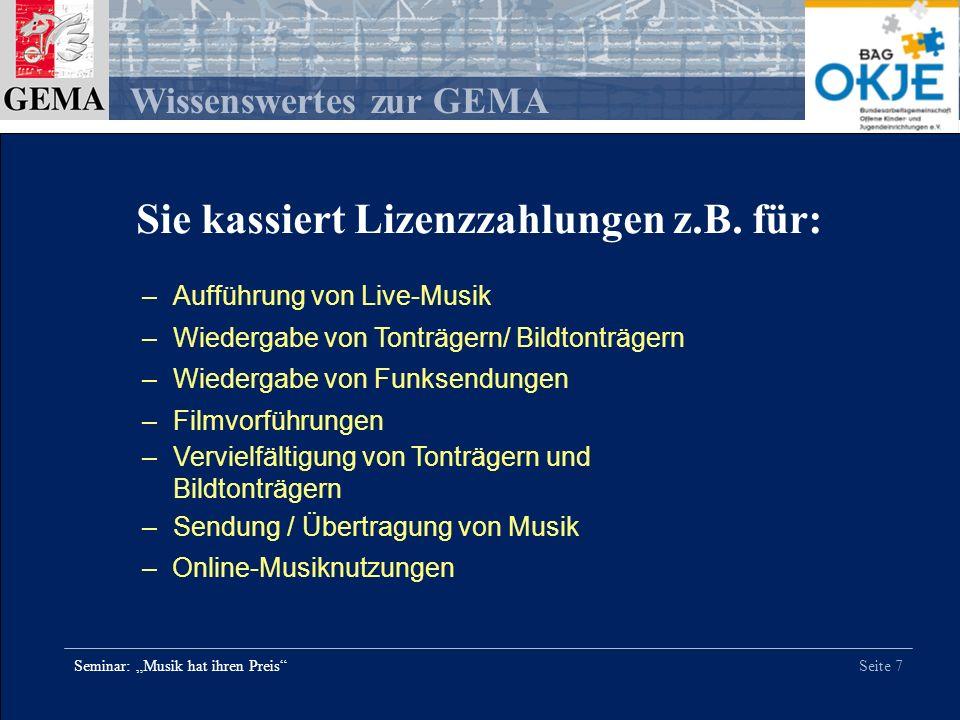 Seite 7 Wissenswertes zur GEMA Seminar: Musik hat ihren Preis Sie kassiert Lizenzzahlungen z.B. für: –Aufführung von Live-Musik –Wiedergabe von Tonträ