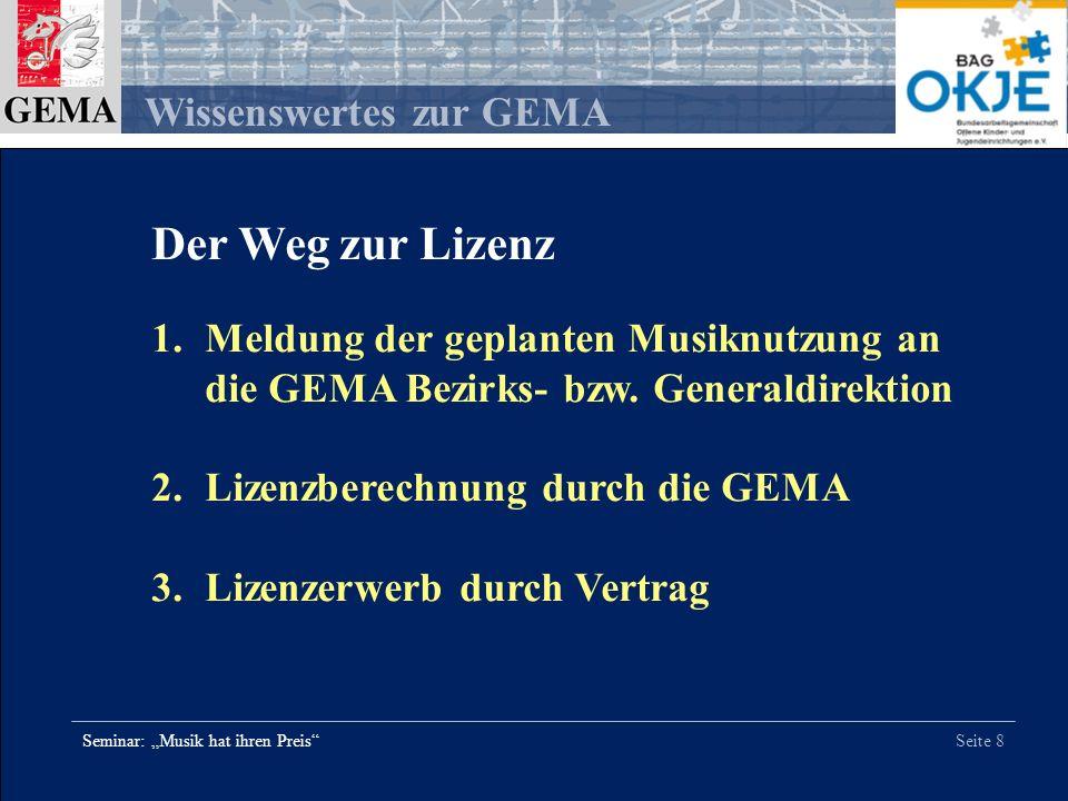 Seite 8 Wissenswertes zur GEMA Seminar: Musik hat ihren Preis Der Weg zur Lizenz 1.Meldung der geplanten Musiknutzung an die GEMA Bezirks- bzw. Genera