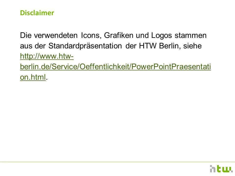 Disclaimer Die verwendeten Icons, Grafiken und Logos stammen aus der Standardpräsentation der HTW Berlin, siehe http://www.htw- berlin.de/Service/Oeffentlichkeit/PowerPointPraesentati on.html.