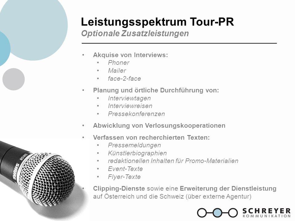 Leistungsspektrum Tour-PR Optionale Zusatzleistungen Akquise von Interviews: Phoner Mailer face-2-face Planung und örtliche Durchführung von: Intervie