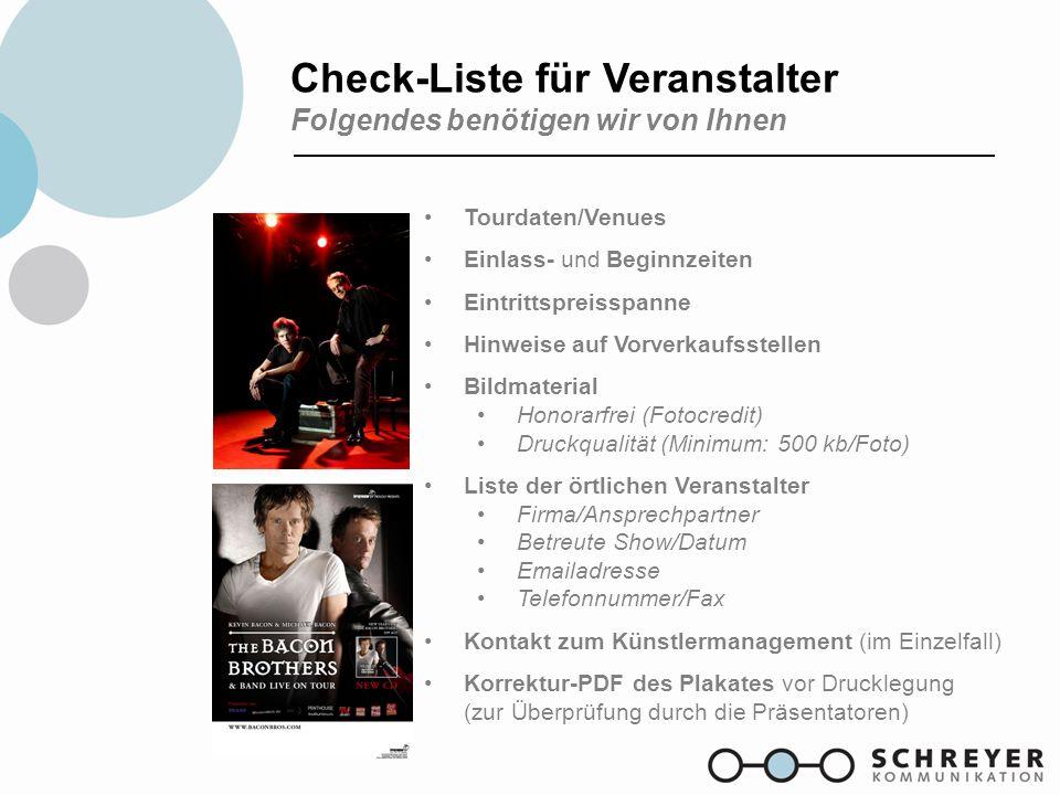 Check-Liste für Veranstalter Folgendes benötigen wir von Ihnen Tourdaten/Venues Einlass- und Beginnzeiten Eintrittspreisspanne Hinweise auf Vorverkauf