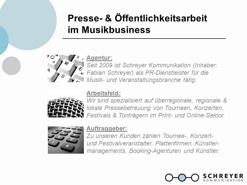 Agentur: Seit 2009 ist Schreyer Kommunikation (Inhaber: Fabian Schreyer) als PR-Dienstleister für die Musik- und Veranstaltungsbranche tätig. Arbeitsf