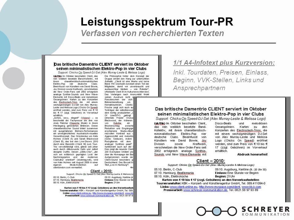 Leistungsspektrum Tour-PR Verfassen von recherchierten Texten 1/1 A4-Infotext plus Kurzversion: Inkl. Tourdaten, Preisen, Einlass, Beginn, VVK-Stellen