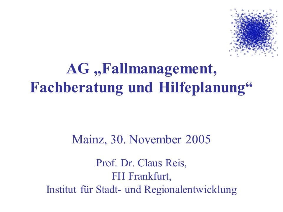 AG Fallmanagement, Fachberatung und Hilfeplanung Mainz, 30. November 2005 Prof. Dr. Claus Reis, FH Frankfurt, Institut für Stadt- und Regionalentwickl