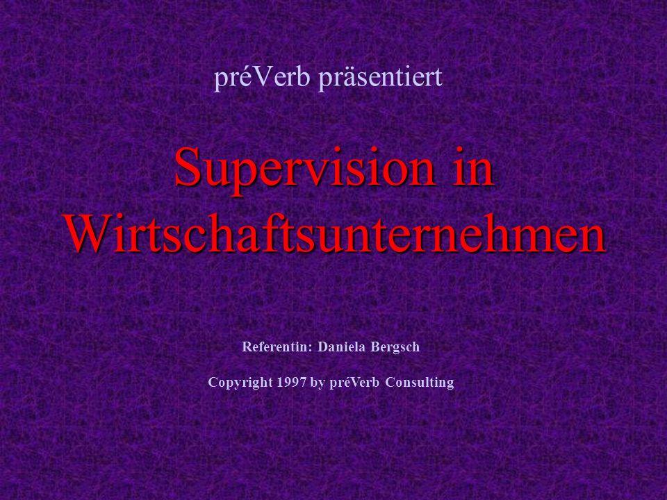 préVerb präsentiert Supervision in Wirtschaftsunternehmen Referentin: Daniela Bergsch Copyright 1997 by préVerb Consulting
