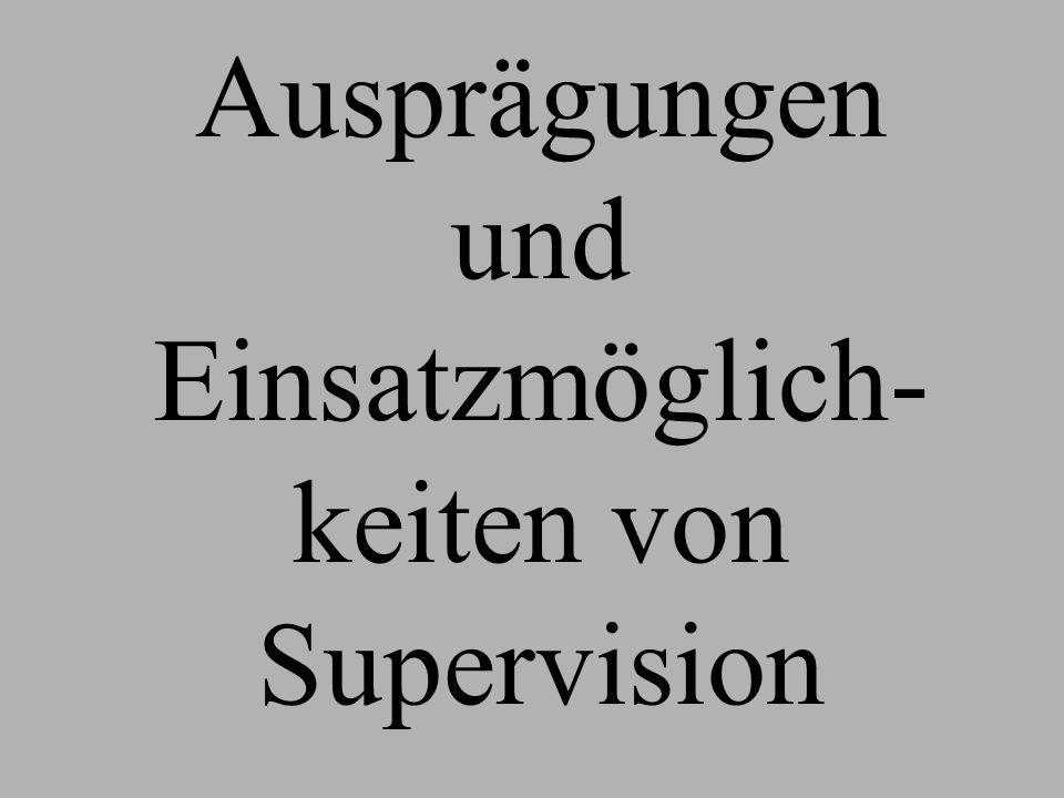 Ausprägungen und Einsatzmöglich- keiten von Supervision