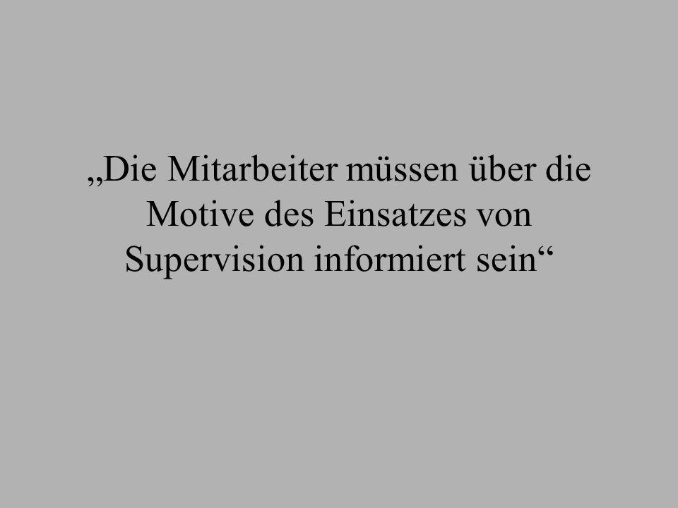 Die Mitarbeiter müssen über die Motive des Einsatzes von Supervision informiert sein