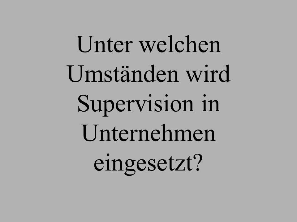 Unter welchen Umständen wird Supervision in Unternehmen eingesetzt?