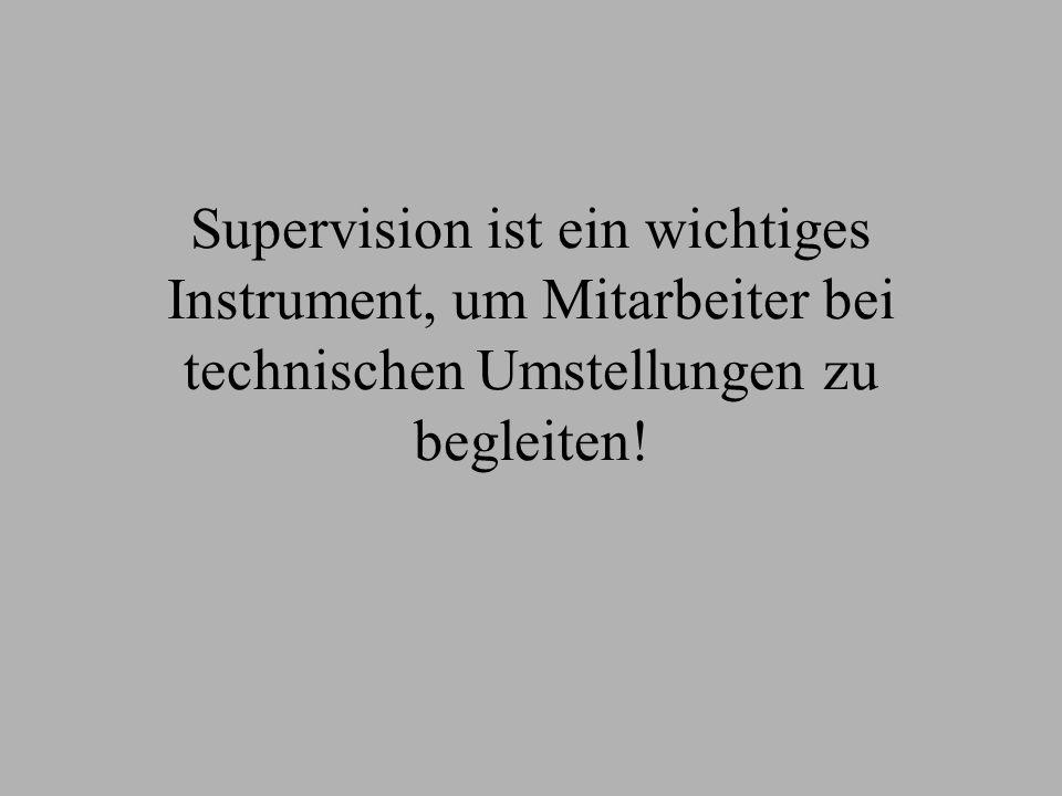 Supervision ist ein wichtiges Instrument, um Mitarbeiter bei technischen Umstellungen zu begleiten!